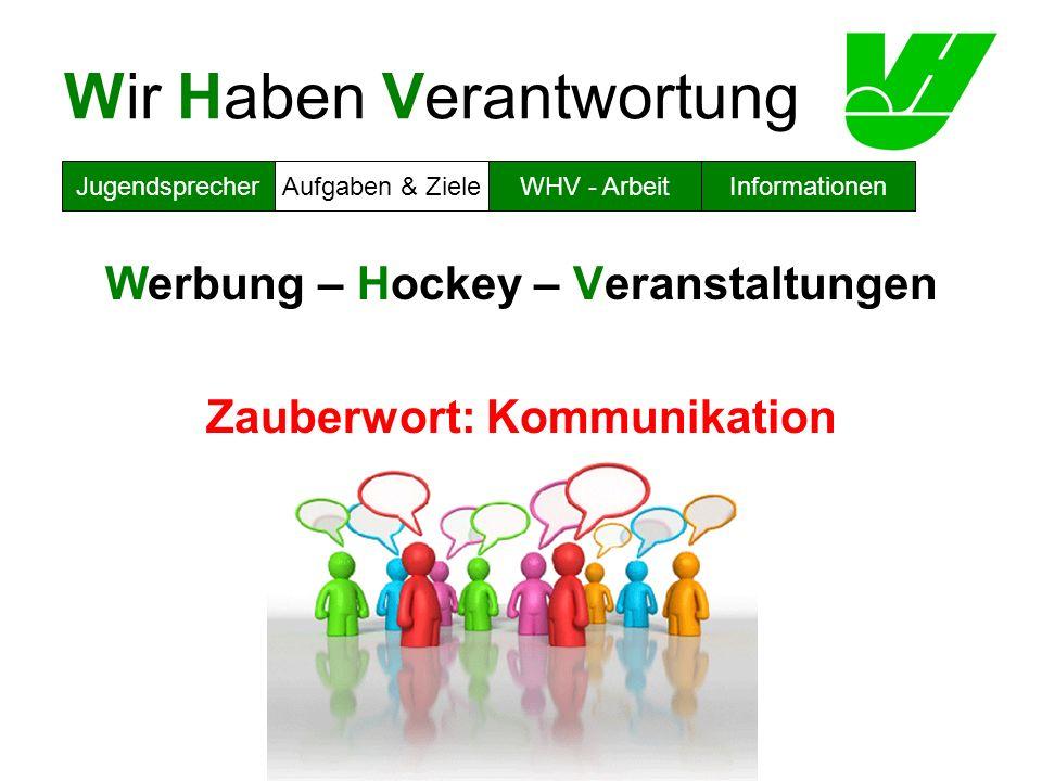 Wir Haben Verantwortung Werbung – Hockey – Veranstaltungen Zauberwort: Kommunikation JugendsprecherAufgaben & ZieleWHV - ArbeitInformationen