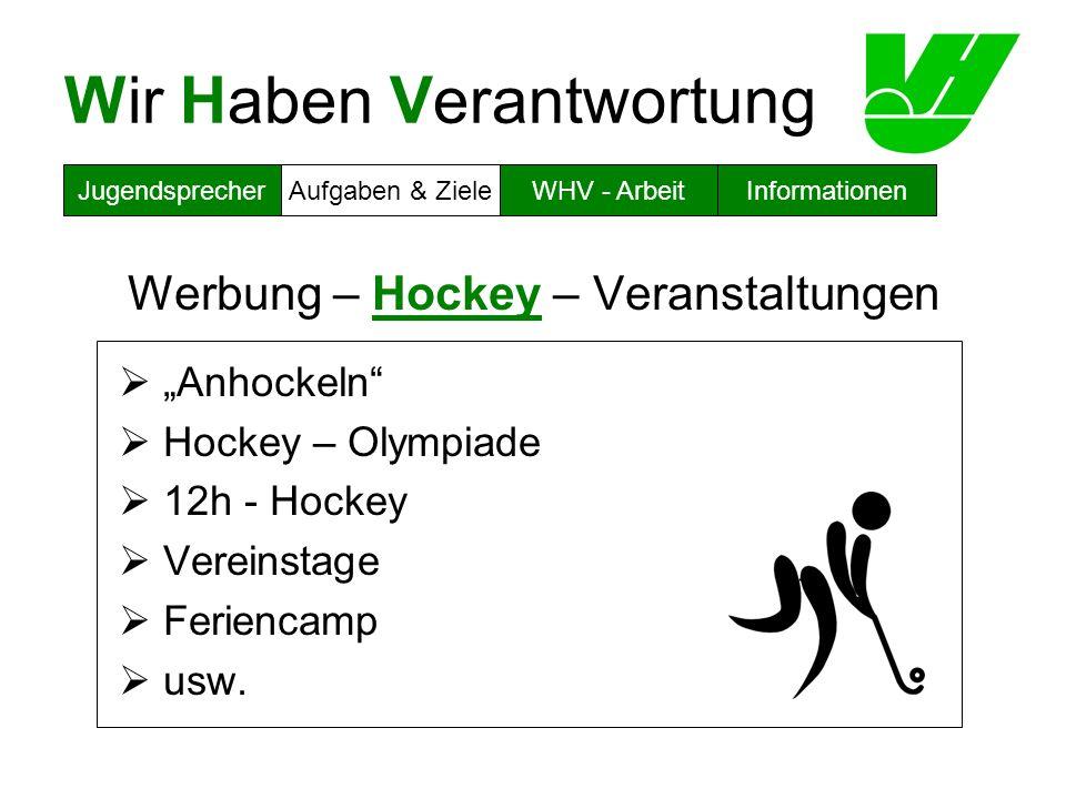 Wir Haben Verantwortung Werbung – Hockey – Veranstaltungen Anhockeln Hockey – Olympiade 12h - Hockey Vereinstage Feriencamp usw. JugendsprecherAufgabe