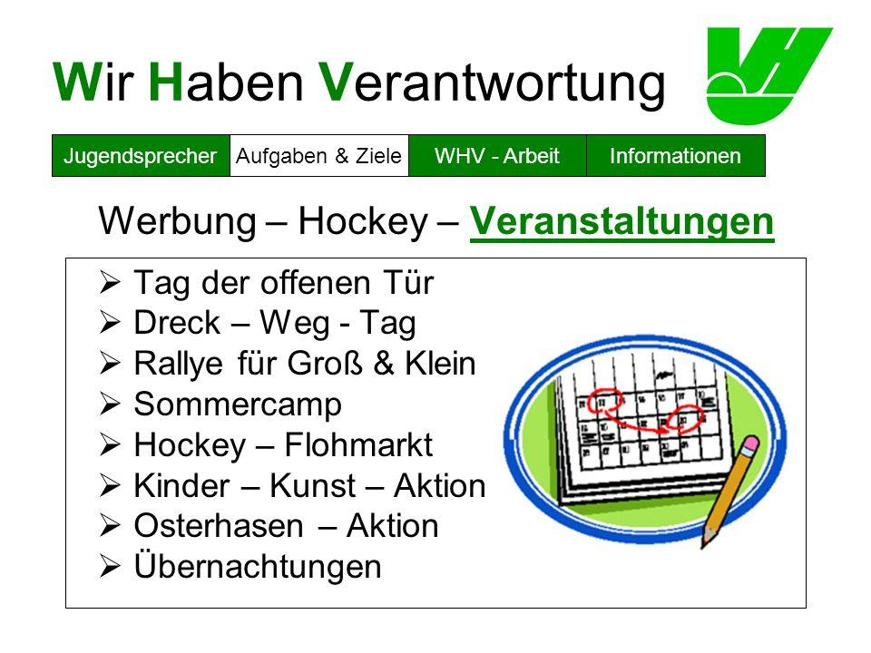 Wir Haben Verantwortung Werbung – Hockey – Veranstaltungen Tag der offenen Tür Dreck – Weg - Tag Rallye für Groß & Klein Sommercamp Hockey – Flohmarkt
