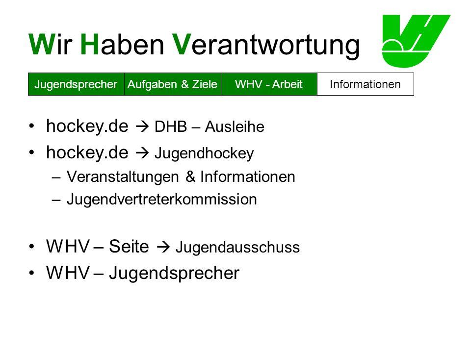 Wir Haben Verantwortung hockey.de DHB – Ausleihe hockey.de Jugendhockey –Veranstaltungen & Informationen –Jugendvertreterkommission WHV – Seite Jugend