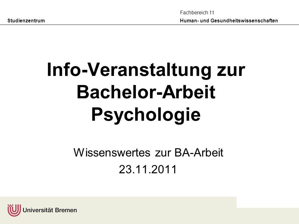 Studienzentrum Human- und Gesundheitswissenschaften Fachbereich 11 Info-Veranstaltung zur Bachelor-Arbeit Psychologie Wissenswertes zur BA-Arbeit 23.1