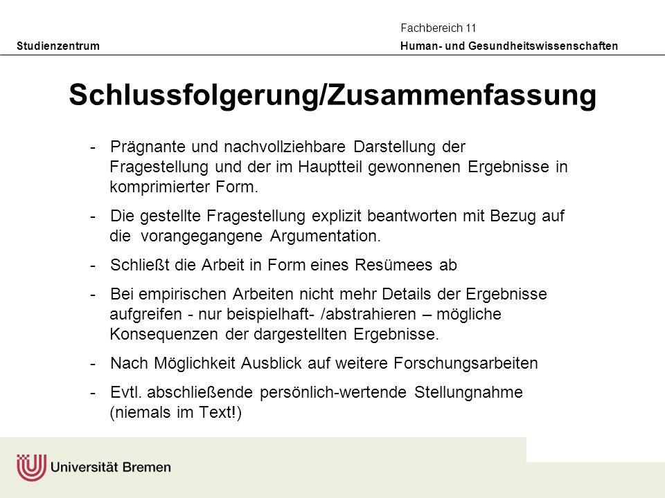 Studienzentrum Human- und Gesundheitswissenschaften Fachbereich 11 Schlussfolgerung/Zusammenfassung -Prägnante und nachvollziehbare Darstellung der Fr