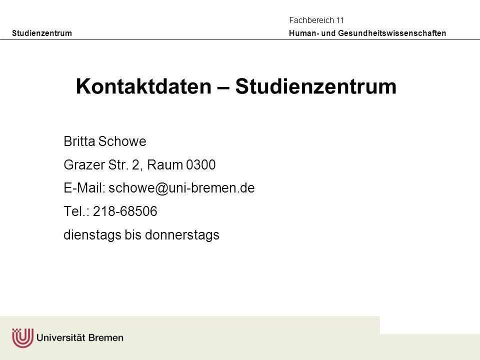 Studienzentrum Human- und Gesundheitswissenschaften Fachbereich 11 Kontaktdaten – Studienzentrum Britta Schowe Grazer Str. 2, Raum 0300 E-Mail: schowe