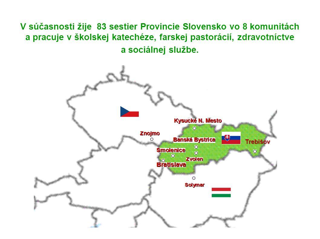 Trebišov V súčasnosti žije 83 sestier Provincie Slovensko vo 8 komunitách a pracuje v školskej katechéze, farskej pastorácií, zdravotníctve a sociálne
