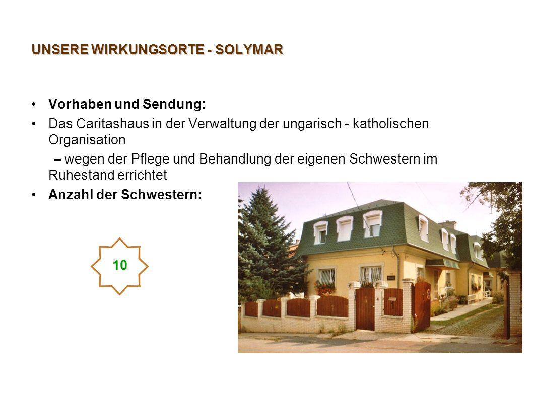 UNSERE WIRKUNGSORTE - SOLYMAR Vorhaben und Sendung: Das Caritashaus in der Verwaltung der ungarisch - katholischen Organisation – wegen der Pflege und
