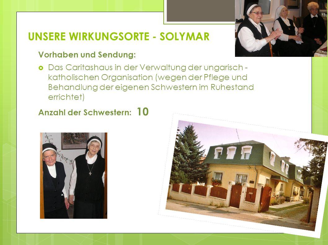 UNSERE WIRKUNGSORTE - SOLYMAR Vorhaben und Sendung: Das Caritashaus in der Verwaltung der ungarisch - katholischen Organisation (wegen der Pflege und