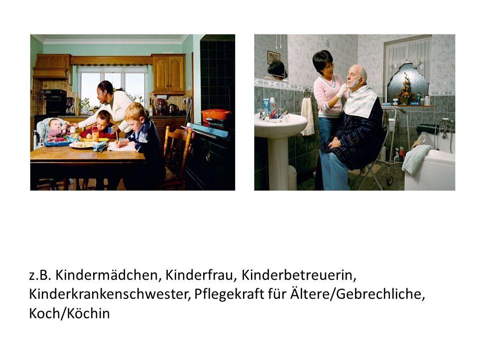 z.B. Kindermädchen, Kinderfrau, Kinderbetreuerin, Kinderkrankenschwester, Pflegekraft für Ältere/Gebrechliche, Koch/Köchin
