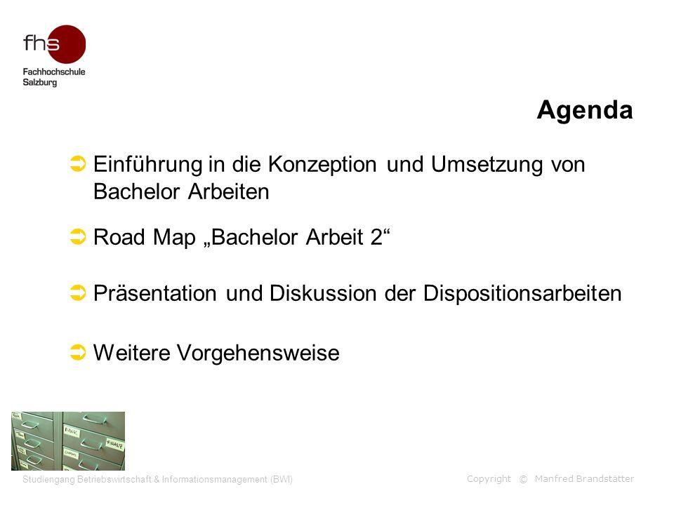Copyright © Manfred Brandstätter Studiengang Betriebswirtschaft & Informationsmanagement (BWI) Agenda Einführung in die Konzeption und Umsetzung von B