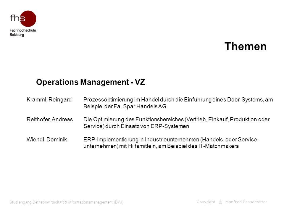 Copyright © Manfred Brandstätter Themen Studiengang Betriebswirtschaft & Informationsmanagement (BWI) Operations Management - VZ Kramml, ReingardProze