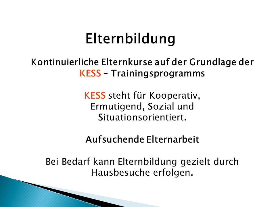 Kontinuierliche Elternkurse auf der Grundlage der KESS – Trainingsprogramms KESS steht für Kooperativ, Ermutigend, Sozial und Situationsorientiert.