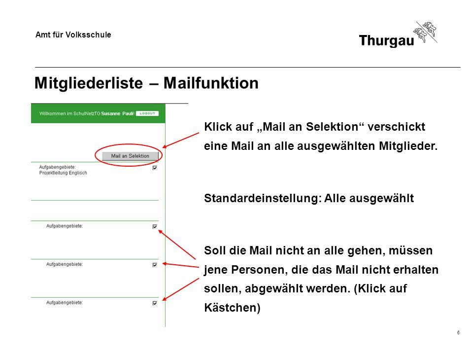 Amt für Volksschule 6 Mitgliederliste – Mailfunktion Klick auf Mail an Selektion verschickt eine Mail an alle ausgewählten Mitglieder. Standardeinstel