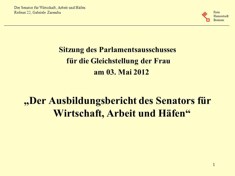 Freie Hansestadt Bremen Der Senator für Wirtschaft, Arbeit und Häfen Referat 22, Gabriele Zaremba 2 Wie ist die Lage am Ausbildungsmarkt.