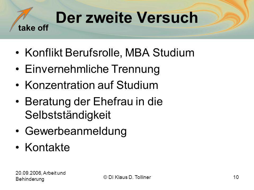 take off 20.09.2006, Arbeit und Behinderung © DI Klaus D. Tolliner10 Der zweite Versuch Konflikt Berufsrolle, MBA Studium Einvernehmliche Trennung Kon