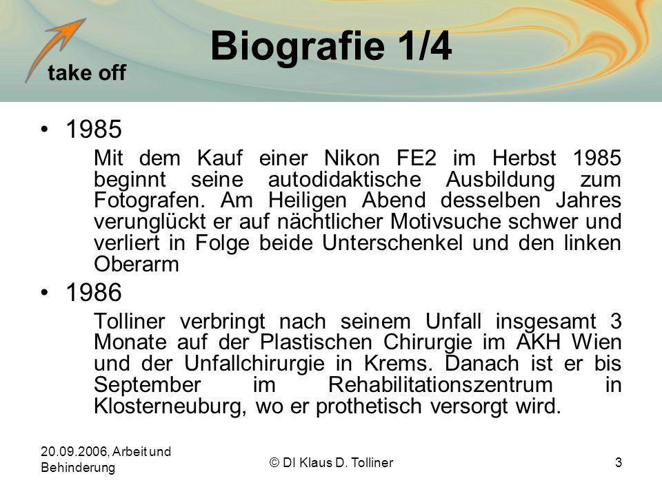 take off 20.09.2006, Arbeit und Behinderung © DI Klaus D. Tolliner3 Biografie 1/4 1985 Mit dem Kauf einer Nikon FE2 im Herbst 1985 beginnt seine autod