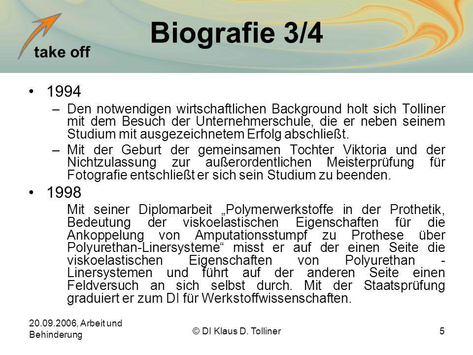 take off 20.09.2006, Arbeit und Behinderung © DI Klaus D. Tolliner5 Biografie 3/4 1994 –Den notwendigen wirtschaftlichen Background holt sich Tolliner