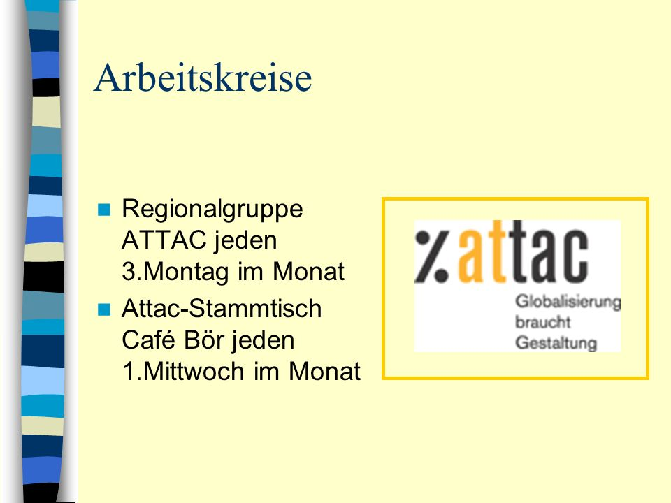 Arbeitskreise Regionalgruppe ATTAC jeden 3.Montag im Monat Attac-Stammtisch Café Bör jeden 1.Mittwoch im Monat