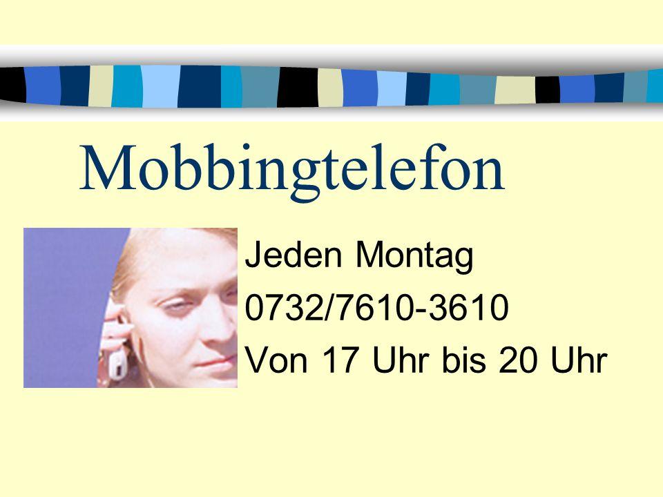 Mobbingtelefon Jeden Montag 0732/7610-3610 Von 17 Uhr bis 20 Uhr