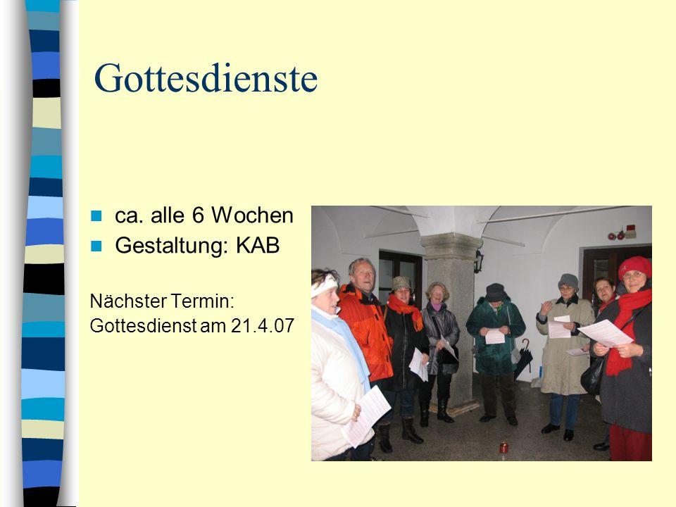 Gottesdienste ca. alle 6 Wochen Gestaltung: KAB Nächster Termin: Gottesdienst am 21.4.07