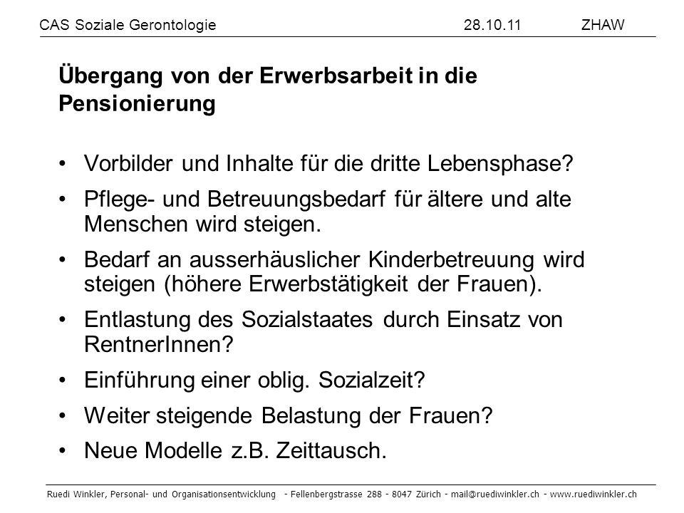 CAS Soziale Gerontologie 28.10.11 ZHAW Ruedi Winkler, Personal- und Organisationsentwicklung - Fellenbergstrasse 288 - 8047 Zürich - mail@ruediwinkler