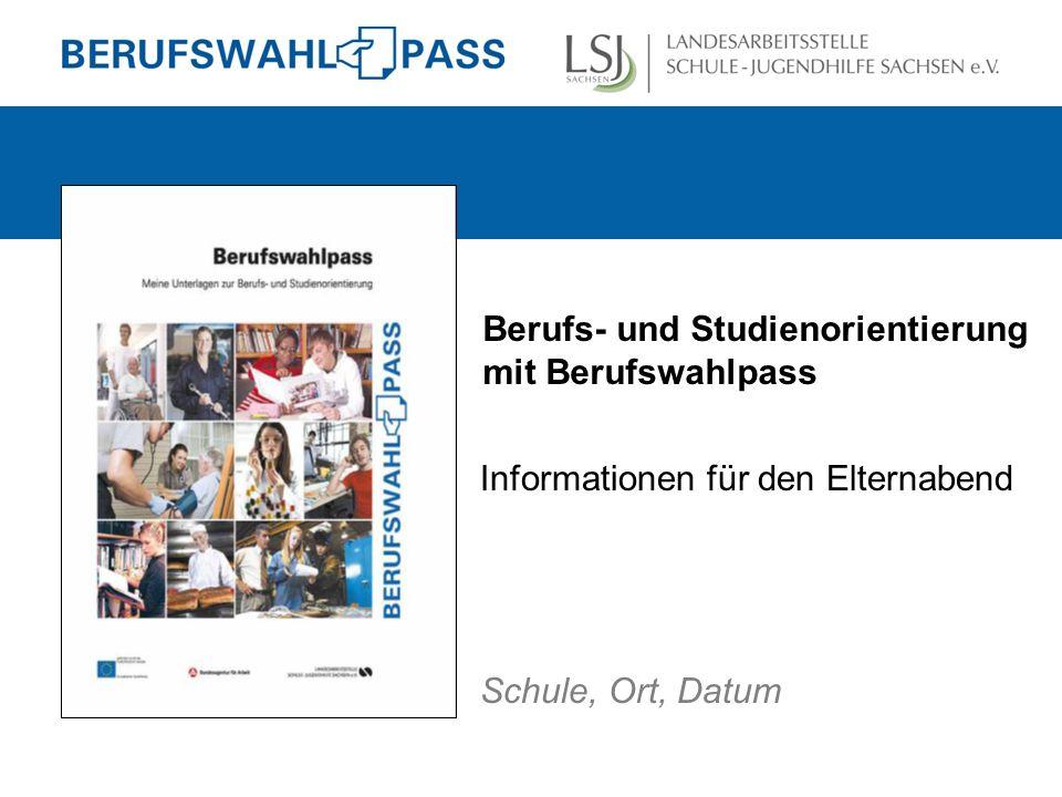 Berufs- und Studienorientierung mit Berufswahlpass Informationen für den Elternabend Schule, Ort, Datum