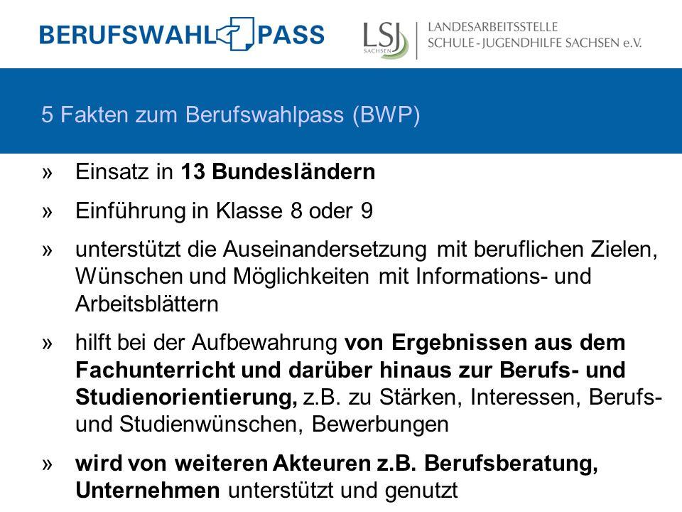 5 Fakten zum Berufswahlpass (BWP) »Einsatz in 13 Bundesländern »Einführung in Klasse 8 oder 9 »unterstützt die Auseinandersetzung mit beruflichen Ziel