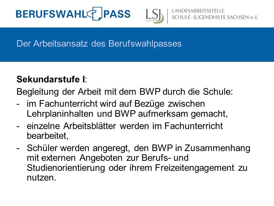 Sekundarstufe II: - vollständig eigenverantwortliche Nutzung des BWP durch den Schüler (mit Unterstützung seiner Eltern) Der Arbeitsansatz des Berufswahlpasses