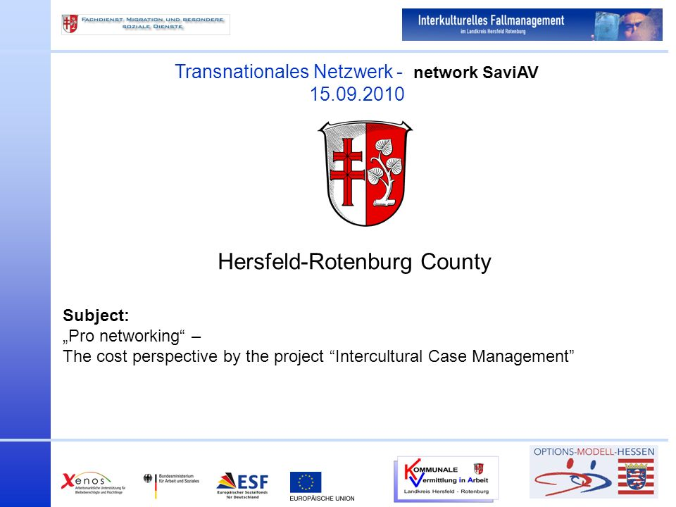 Transnationales Netzwerk - network SaviAV Hersfeld-Rotenburg County Subject: Pro networking – The cost perspective by the project Intercultural Case Management