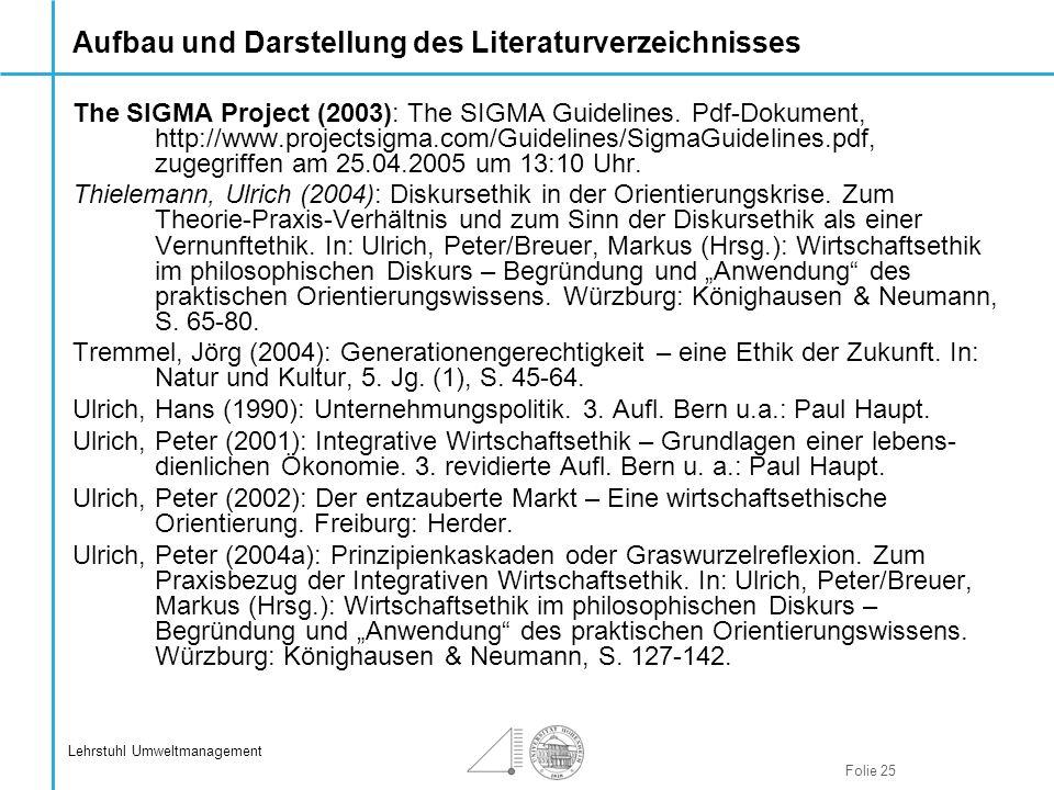 Folie 25 Lehrstuhl Umweltmanagement Aufbau und Darstellung des Literaturverzeichnisses The SIGMA Project (2003): The SIGMA Guidelines. Pdf-Dokument, h