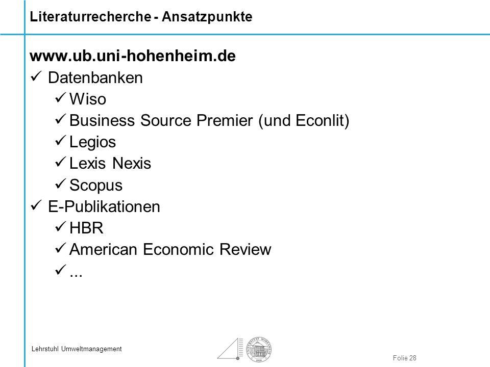 Folie 28 Lehrstuhl Umweltmanagement Literaturrecherche - Ansatzpunkte www.ub.uni-hohenheim.de Datenbanken Wiso Business Source Premier (und Econlit) L