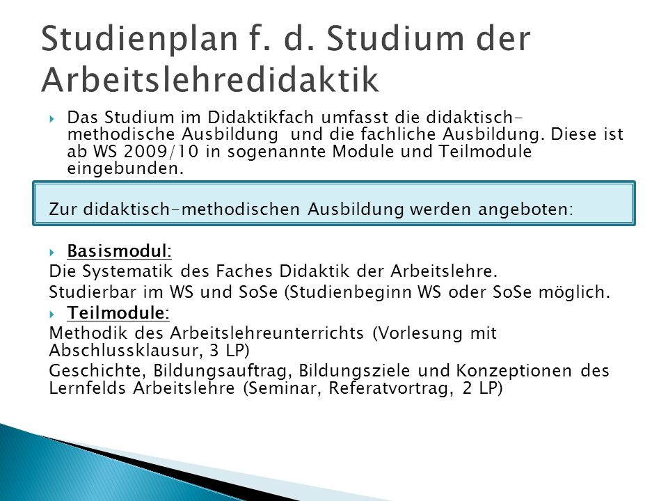 Das Studium im Didaktikfach umfasst die didaktisch- methodische Ausbildung und die fachliche Ausbildung. Diese ist ab WS 2009/10 in sogenannte Module