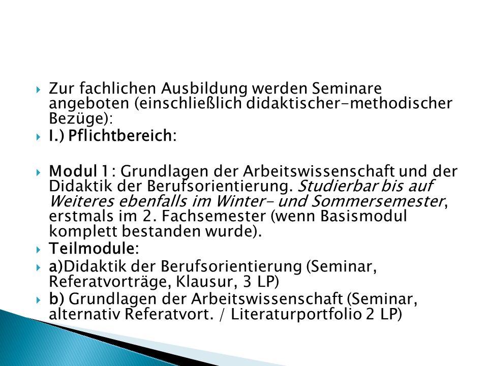 Zur fachlichen Ausbildung werden Seminare angeboten (einschließlich didaktischer-methodischer Bezüge): I.) Pflichtbereich: Modul 1: Grundlagen der Arbeitswissenschaft und der Didaktik der Berufsorientierung.