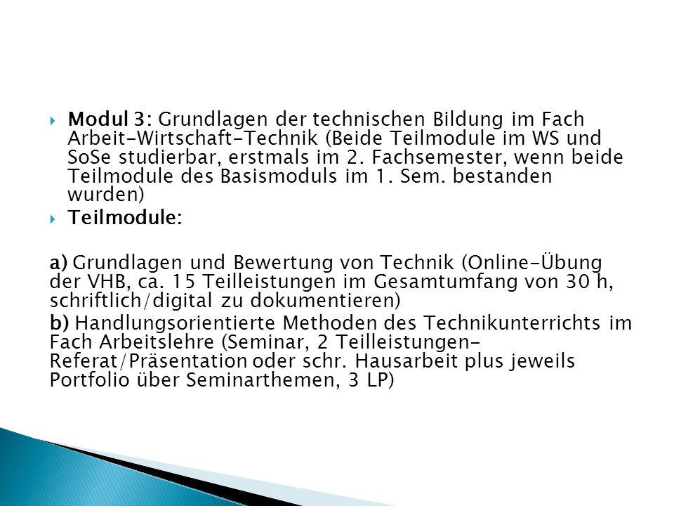 Modul 3: Grundlagen der technischen Bildung im Fach Arbeit-Wirtschaft-Technik (Beide Teilmodule im WS und SoSe studierbar, erstmals im 2. Fachsemester