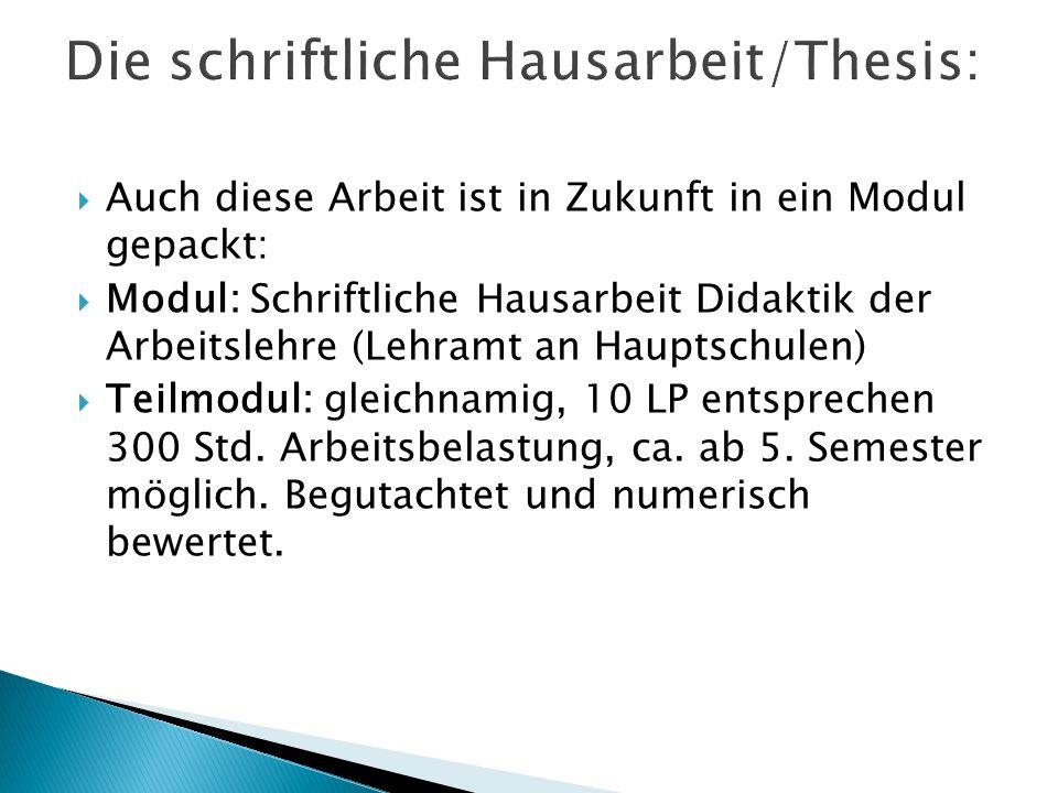 Auch diese Arbeit ist in Zukunft in ein Modul gepackt: Modul: Schriftliche Hausarbeit Didaktik der Arbeitslehre (Lehramt an Hauptschulen) Teilmodul: g