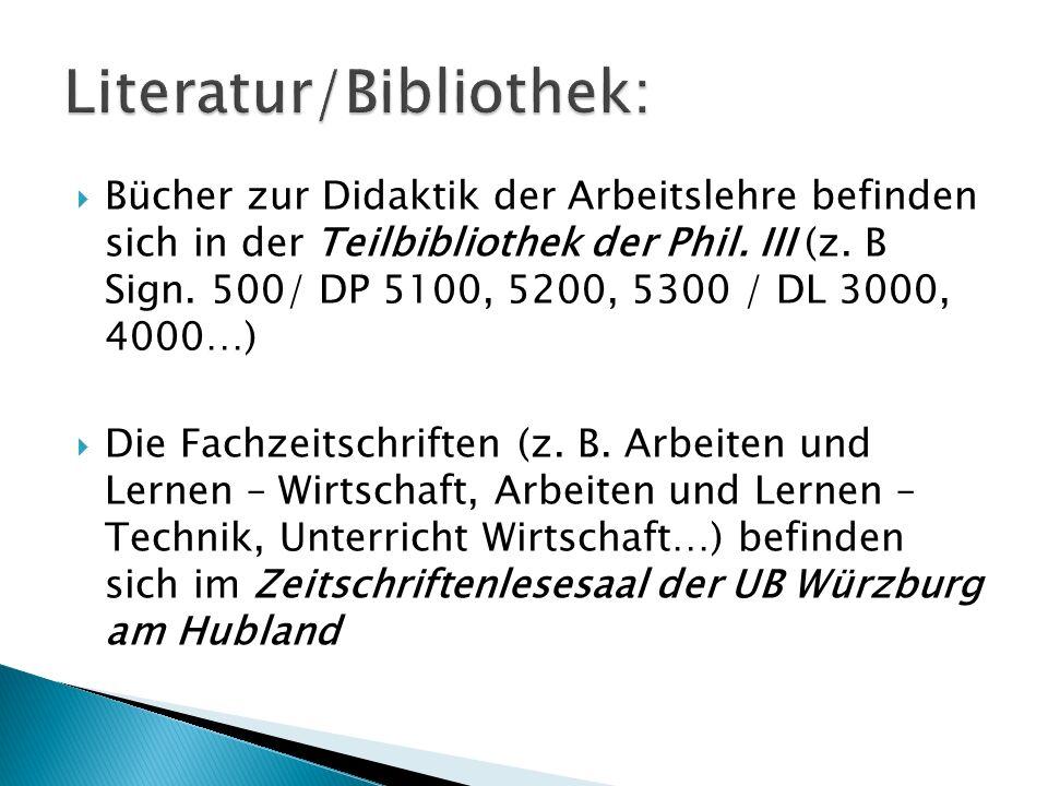 Bücher zur Didaktik der Arbeitslehre befinden sich in der Teilbibliothek der Phil. III (z. B Sign. 500/ DP 5100, 5200, 5300 / DL 3000, 4000…) Die Fach