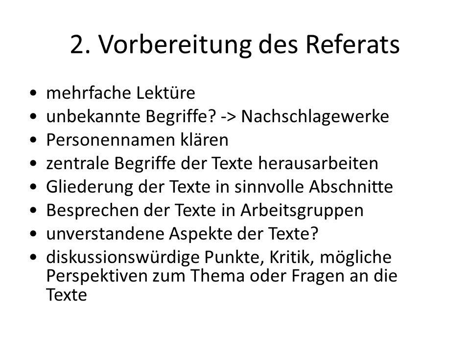 2. Vorbereitung des Referats mehrfache Lektüre unbekannte Begriffe? -> Nachschlagewerke Personennamen klären zentrale Begriffe der Texte herausarbeite