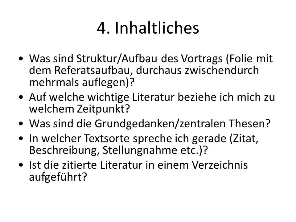 4. Inhaltliches Was sind Struktur/Aufbau des Vortrags (Folie mit dem Referatsaufbau, durchaus zwischendurch mehrmals auflegen)? Auf welche wichtige Li