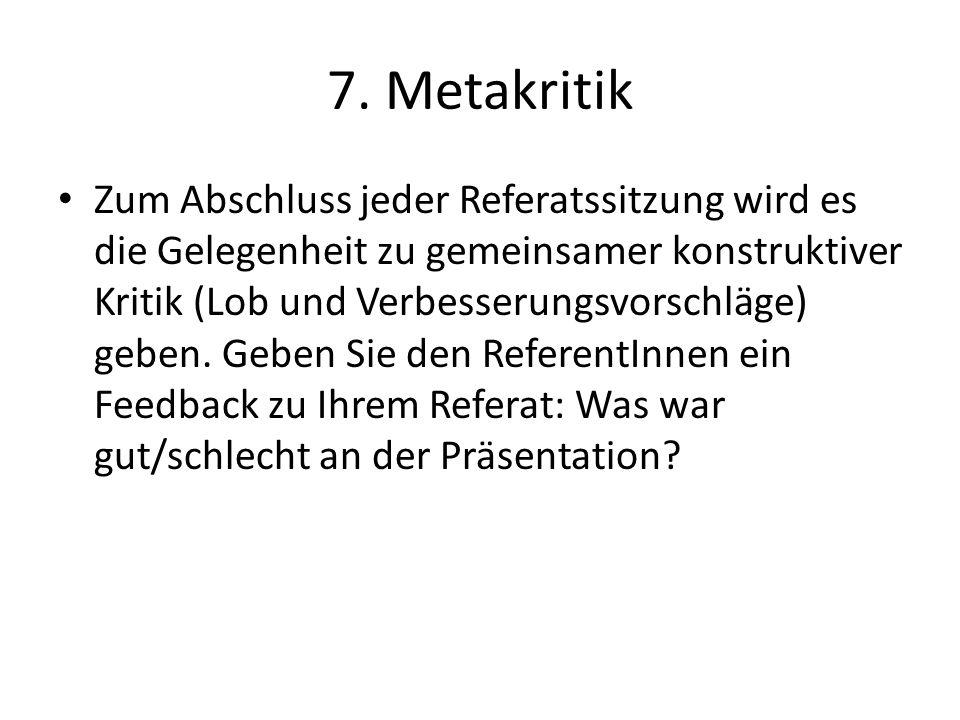 7. Metakritik Zum Abschluss jeder Referatssitzung wird es die Gelegenheit zu gemeinsamer konstruktiver Kritik (Lob und Verbesserungsvorschläge) geben.