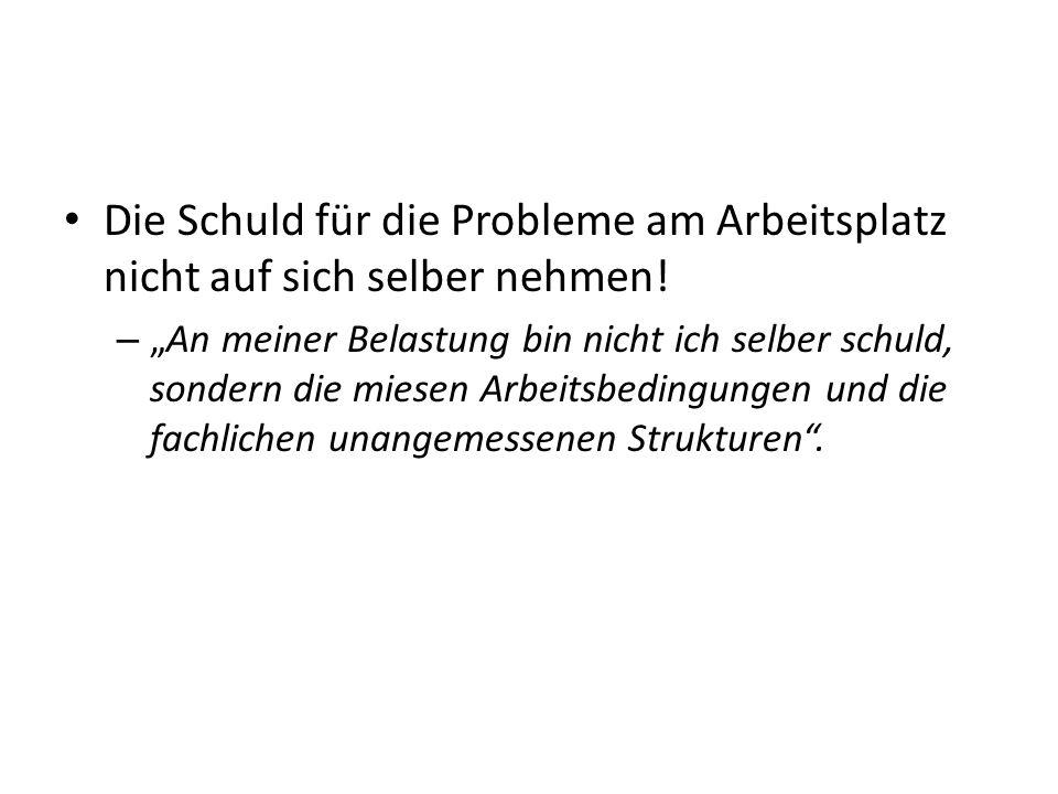 Die Schuld für die Probleme am Arbeitsplatz nicht auf sich selber nehmen.