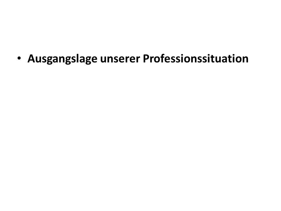 Ausgangslage unserer Professionssituation