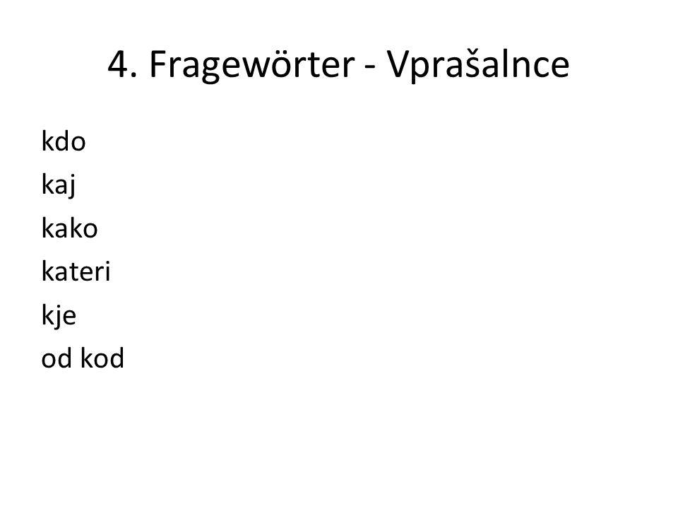 4. Fragewörter - Vprašalnce kdo kaj kako kateri kje od kod