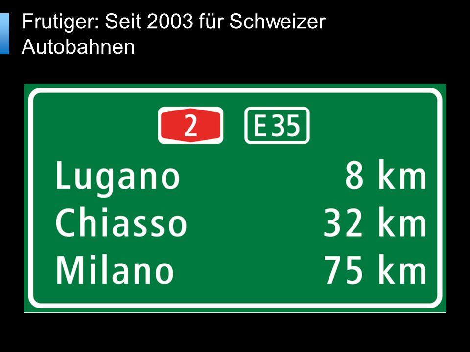 Frutiger: Seit 2003 für Schweizer Autobahnen