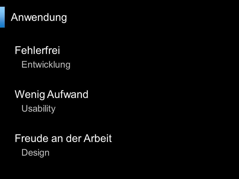 Fehlerfrei Entwicklung Wenig Aufwand Usability Freude an der Arbeit Design Anwendung
