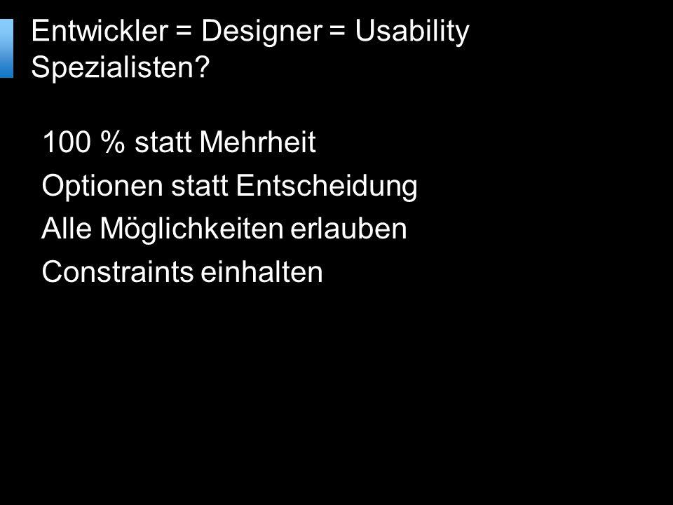 100 % statt Mehrheit Optionen statt Entscheidung Alle Möglichkeiten erlauben Constraints einhalten Entwickler = Designer = Usability Spezialisten