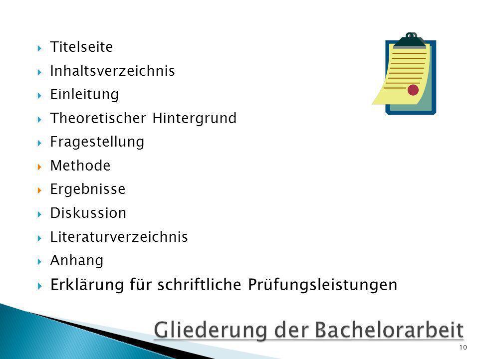 Titelseite Inhaltsverzeichnis Einleitung Theoretischer Hintergrund Fragestellung Methode Ergebnisse Diskussion Literaturverzeichnis Anhang Erklärung für schriftliche Prüfungsleistungen 10
