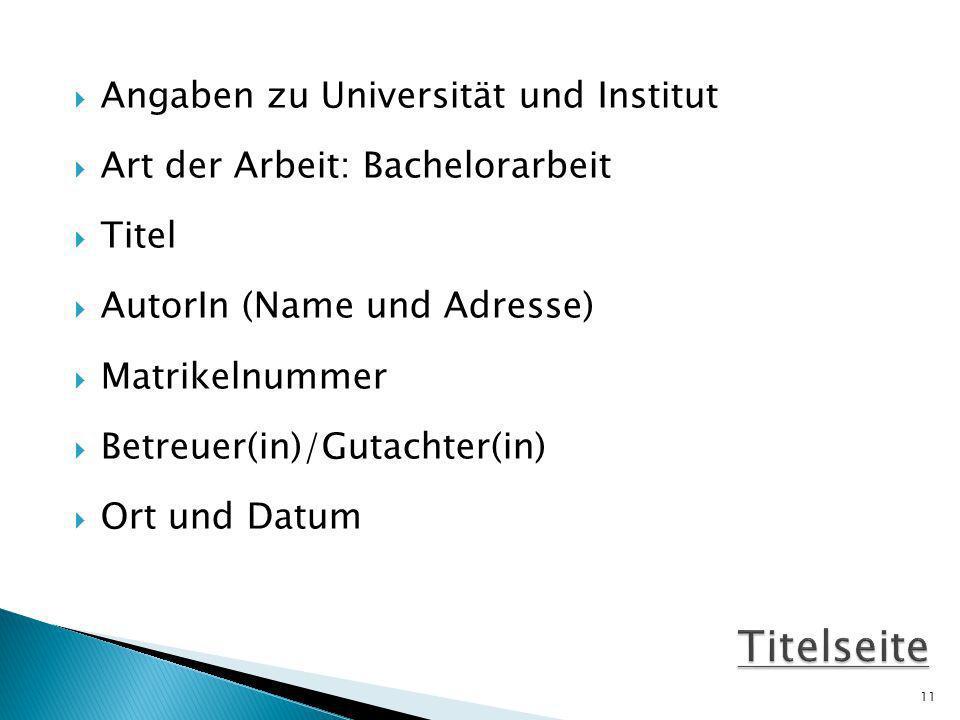 Angaben zu Universität und Institut Art der Arbeit: Bachelorarbeit Titel AutorIn (Name und Adresse) Matrikelnummer Betreuer(in)/Gutachter(in) Ort und Datum 11