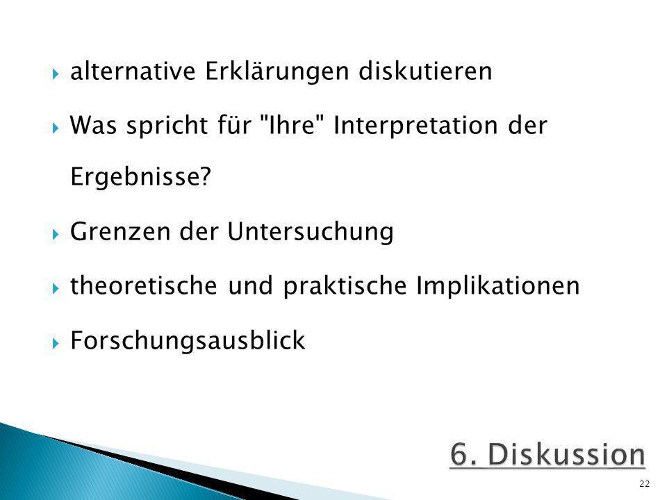 alternative Erklärungen diskutieren Was spricht für Ihre Interpretation der Ergebnisse.