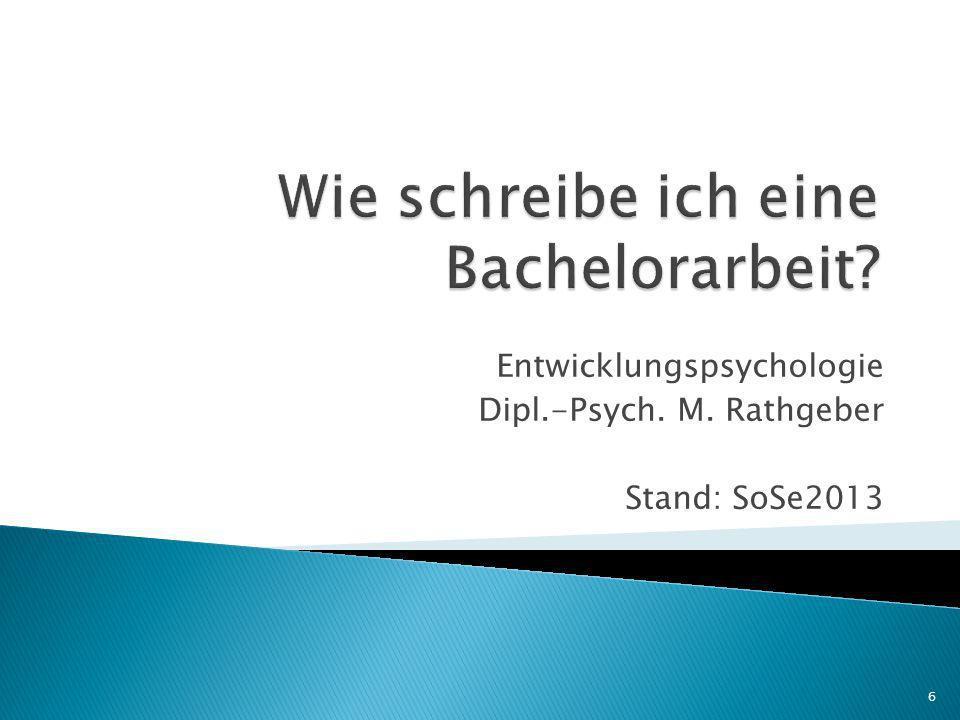 Entwicklungspsychologie Dipl.-Psych. M. Rathgeber Stand: SoSe2013 6