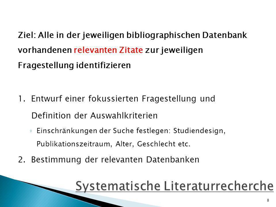 Ziel: Alle in der jeweiligen bibliographischen Datenbank vorhandenen relevanten Zitate zur jeweiligen Fragestellung identifizieren 1.