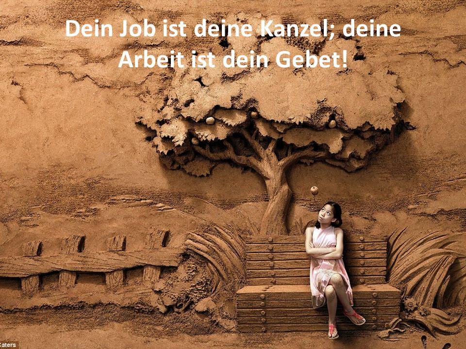 Dein Job ist deine Kanzel; deine Arbeit ist dein Gebet!