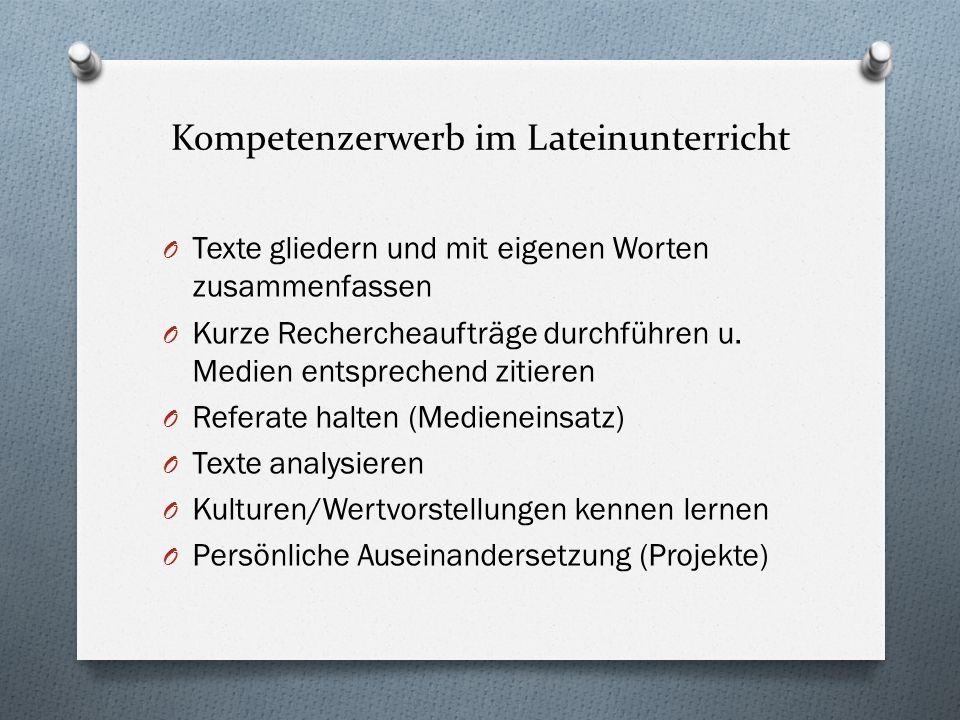 Kompetenzerwerb im Lateinunterricht O Texte gliedern und mit eigenen Worten zusammenfassen O Kurze Rechercheaufträge durchführen u. Medien entsprechen